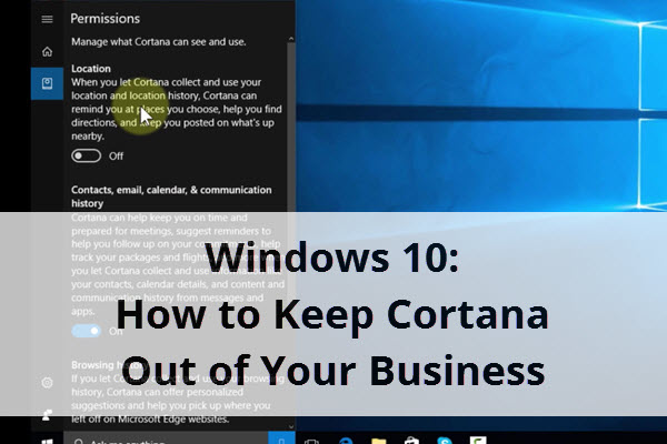 Windows 10: How to Keep Cortana Out of Your Business