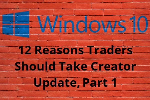 12 Reasons Traders Should Take Creator Update, Part 1