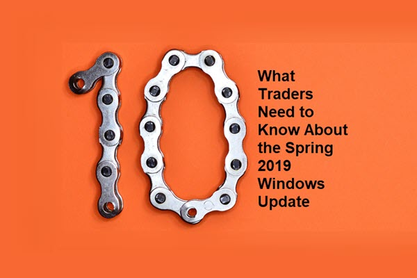 What Traders Need to Know About the Spring 2019 Windows Update
