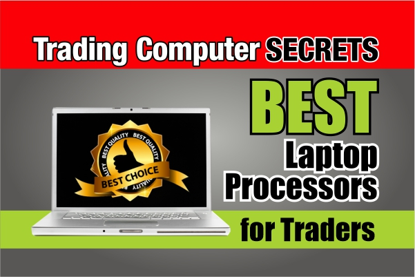 Best Laptop Processors For Traders in 2019