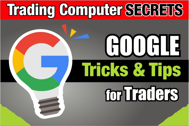 Google Tips and Tricks for Traders