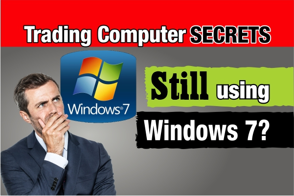Are You Still Using Windows 7 on Your Trading Computer?