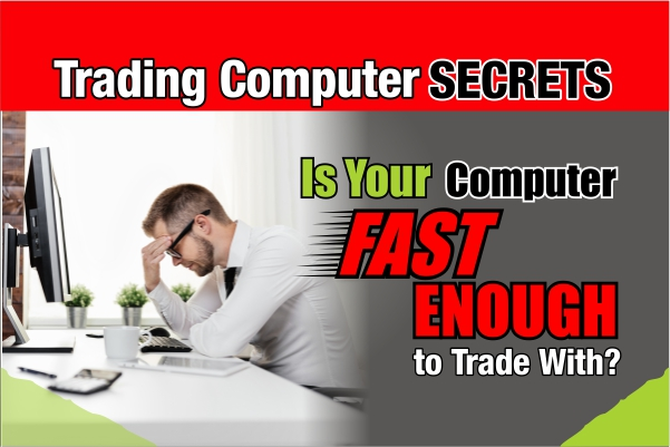 Is YOUR Computer Fast Enough for Trading?